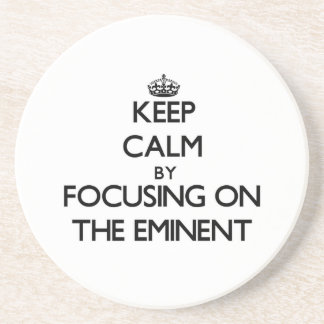 Keep Calm by focusing on THE EMINENT Drink Coasters