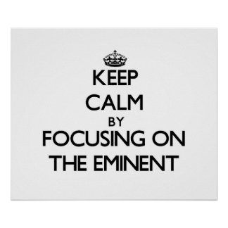 Keep Calm by focusing on THE EMINENT Poster