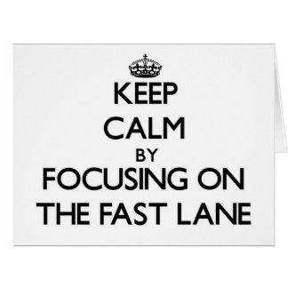 Keep Calm by focusing on The Fast Lane Large Greeting Card
