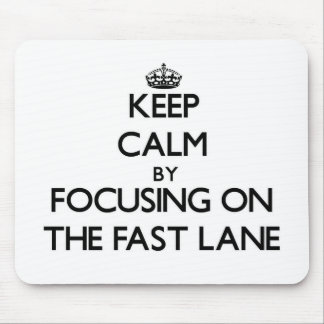 Keep Calm by focusing on The Fast Lane Mouse Pad