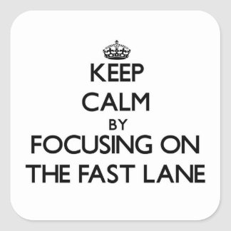 Keep Calm by focusing on The Fast Lane Square Sticker