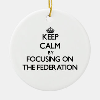 Keep Calm by focusing on The Federation Christmas Ornaments