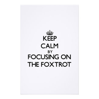 Keep Calm by focusing on The Foxtrot Customized Stationery