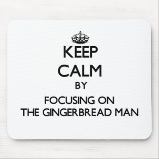 Keep Calm by focusing on The Gingerbread Man Mouse Pad