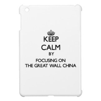 Keep Calm by focusing on The Great Wall China iPad Mini Cases