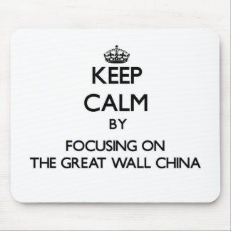 Keep Calm by focusing on The Great Wall China Mouse Pad