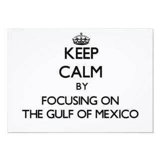 Keep Calm by focusing on The Gulf Of Mexico Custom Invitation