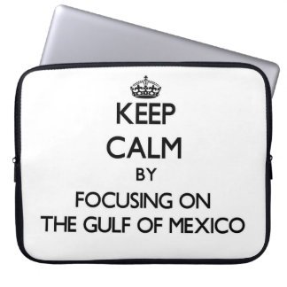 Keep Calm by focusing on The Gulf Of Mexico Computer Sleeves