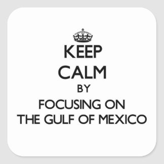 Keep Calm by focusing on The Gulf Of Mexico Square Sticker
