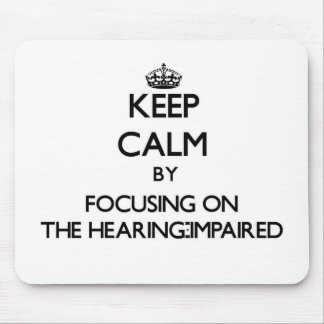 Keep Calm by focusing on The Hearing-Impaired Mousepad