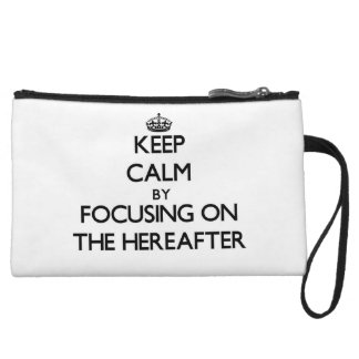 Keep Calm by focusing on The Hereafter Wristlet Clutch