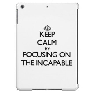 Keep Calm by focusing on The Incapable Case For iPad Air