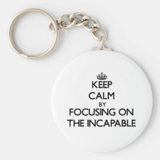 Keep Calm by focusing on The Incapable Key Chains