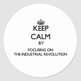 Keep Calm by focusing on The Industrial Revolution Stickers