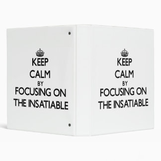 Keep Calm by focusing on The Insatiable Binder