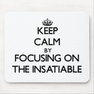 Keep Calm by focusing on The Insatiable Mouse Pad