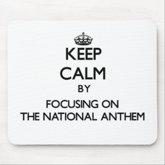 Keep Calm by focusing on The National Anthem Mousepads
