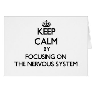 Keep Calm by focusing on The Nervous System Greeting Card