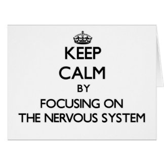 Keep Calm by focusing on The Nervous System Card