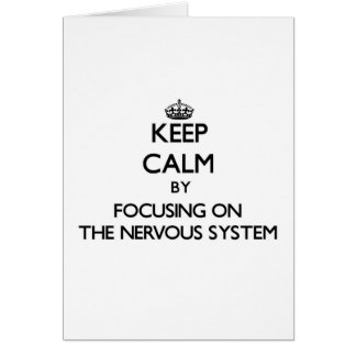 Keep Calm by focusing on The Nervous System Greeting Cards