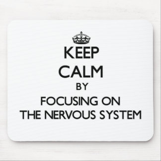 Keep Calm by focusing on The Nervous System Mouse Pad