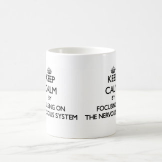 Keep Calm by focusing on The Nervous System Classic White Coffee Mug