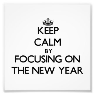 Keep Calm by focusing on The New Year Art Photo