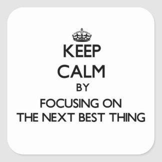 Keep Calm by focusing on The Next Best Thing Square Sticker