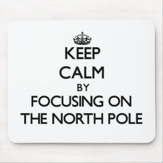 Keep Calm by focusing on The North Pole Mouse Pad