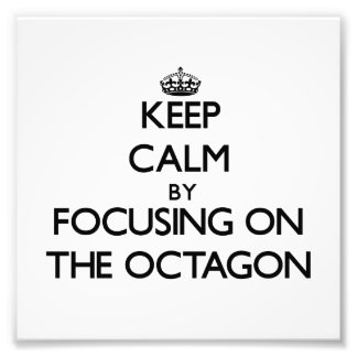 Keep Calm by focusing on The Octagon Photo