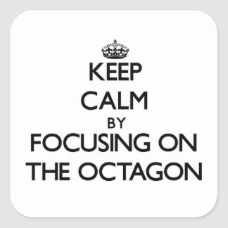 Keep Calm by focusing on The Octagon Stickers
