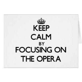 Keep Calm by focusing on The Opera Stationery Note Card