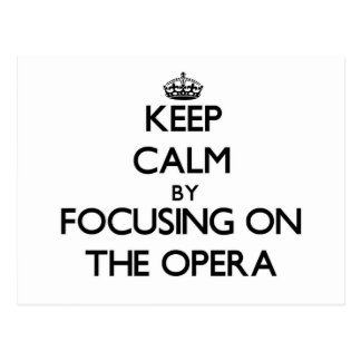 Keep Calm by focusing on The Opera Postcard
