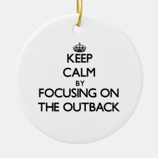 Keep Calm by focusing on The Outback Ornaments