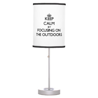 Keep Calm by focusing on The Outdoors Desk Lamps