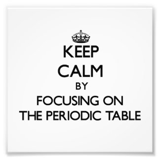 Keep Calm by focusing on The Periodic Table Photo Print