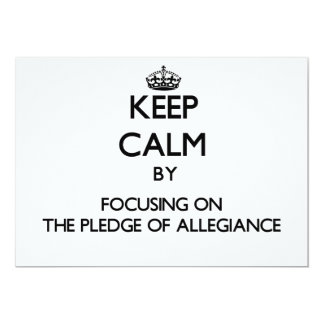 Keep Calm by focusing on The Pledge Of Allegiance 5x7 Paper Invitation Card