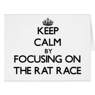 Keep Calm by focusing on The Rat Race Large Greeting Card
