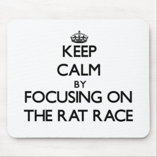 Keep Calm by focusing on The Rat Race Mouse Pad