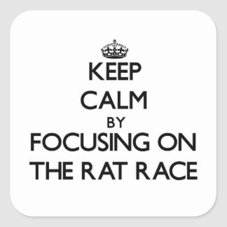 Keep Calm by focusing on The Rat Race Square Sticker