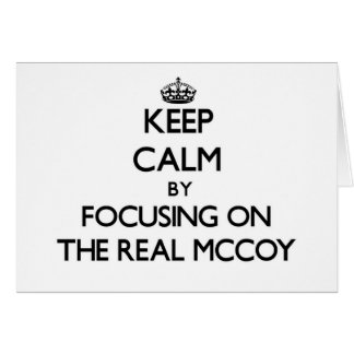 Keep Calm by focusing on The Real Mccoy Greeting Cards