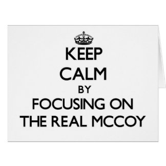 Keep Calm by focusing on The Real Mccoy Greeting Card