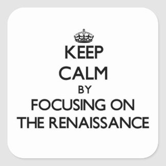 Keep Calm by focusing on The Renaissance Stickers