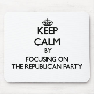 Keep Calm by focusing on The Republican Party Mouse Pad
