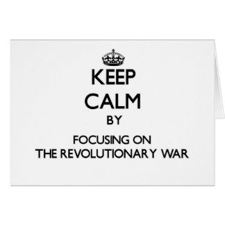 Keep Calm by focusing on The Revolutionary War Greeting Cards