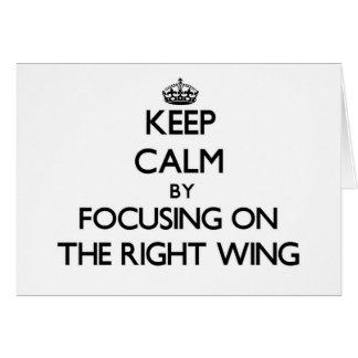 Keep Calm by focusing on The Right Wing Greeting Cards