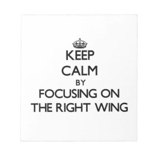 Keep Calm by focusing on The Right Wing Notepad