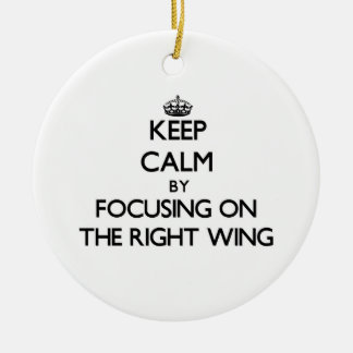 Keep Calm by focusing on The Right Wing Christmas Ornament