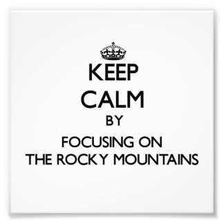 Keep Calm by focusing on The Rocky Mountains Photo Art