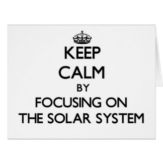 Keep Calm by focusing on The Solar System Greeting Card